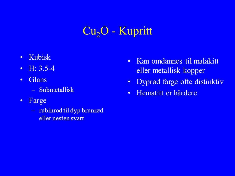 Cu2O - Kupritt Kubisk H: 3.5-4