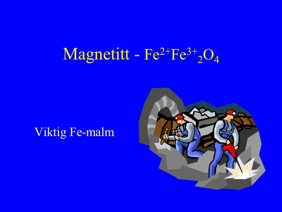 Magnetitt - Fe2+Fe3+2O4 Viktig Fe-malm