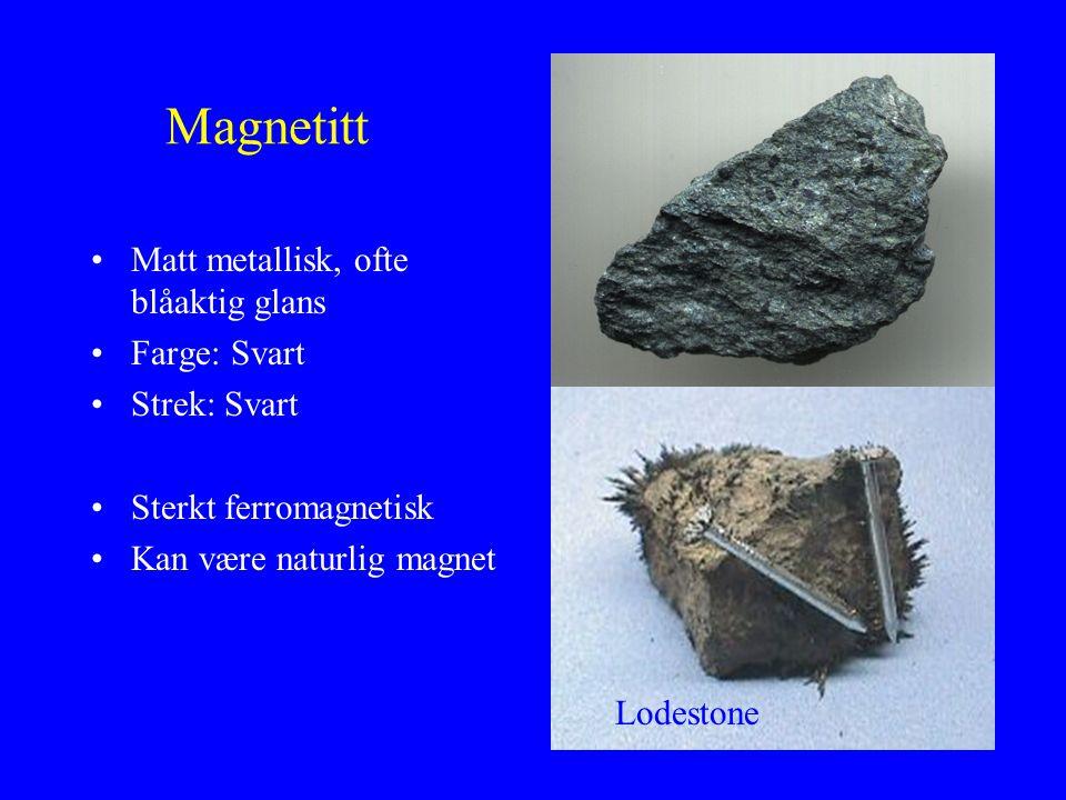 Magnetitt Matt metallisk, ofte blåaktig glans Farge: Svart
