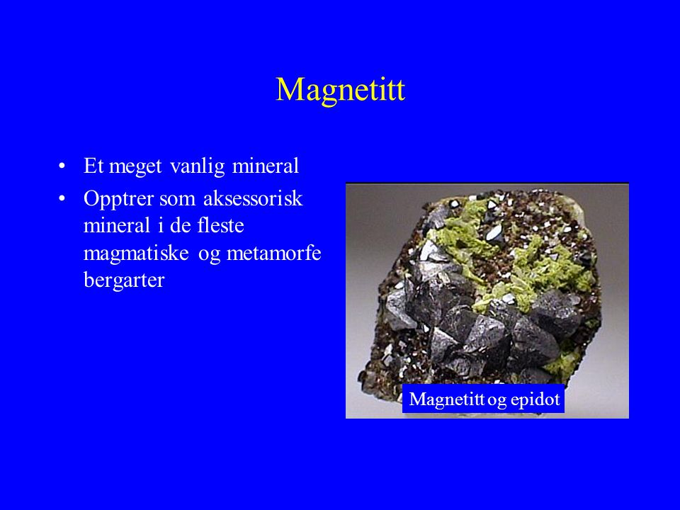 Magnetitt Et meget vanlig mineral