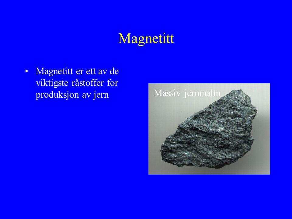 Magnetitt Magnetitt er ett av de viktigste råstoffer for produksjon av jern Massiv jernmalm