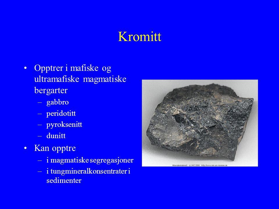 Kromitt Opptrer i mafiske og ultramafiske magmatiske bergarter