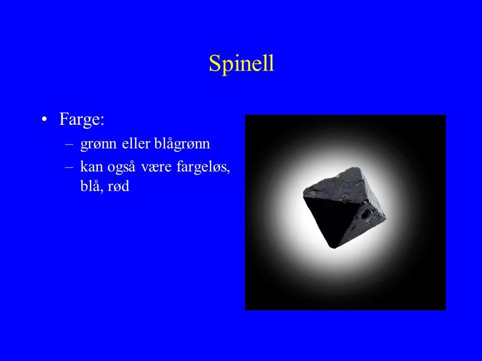 Spinell Farge: grønn eller blågrønn kan også være fargeløs, blå, rød