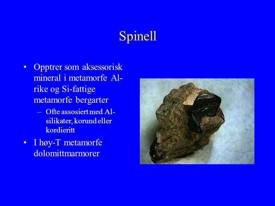 Spinell Opptrer som aksessorisk mineral i metamorfe Al-rike og Si-fattige metamorfe bergarter.