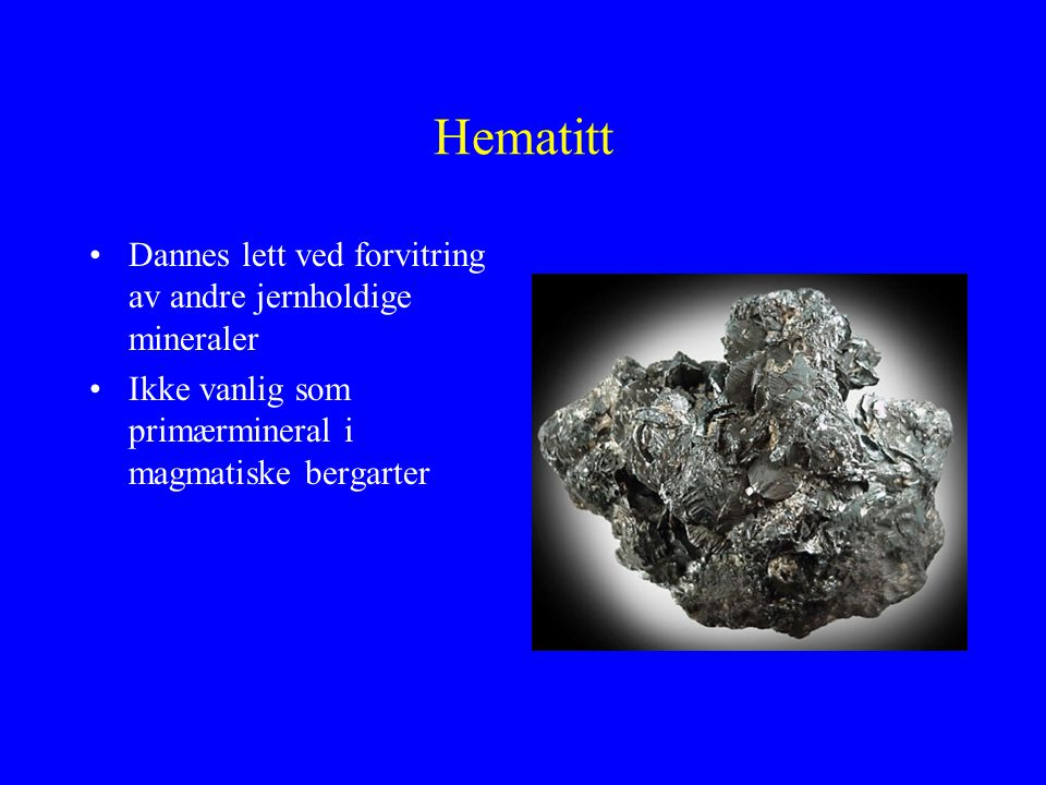 Hematitt Dannes lett ved forvitring av andre jernholdige mineraler