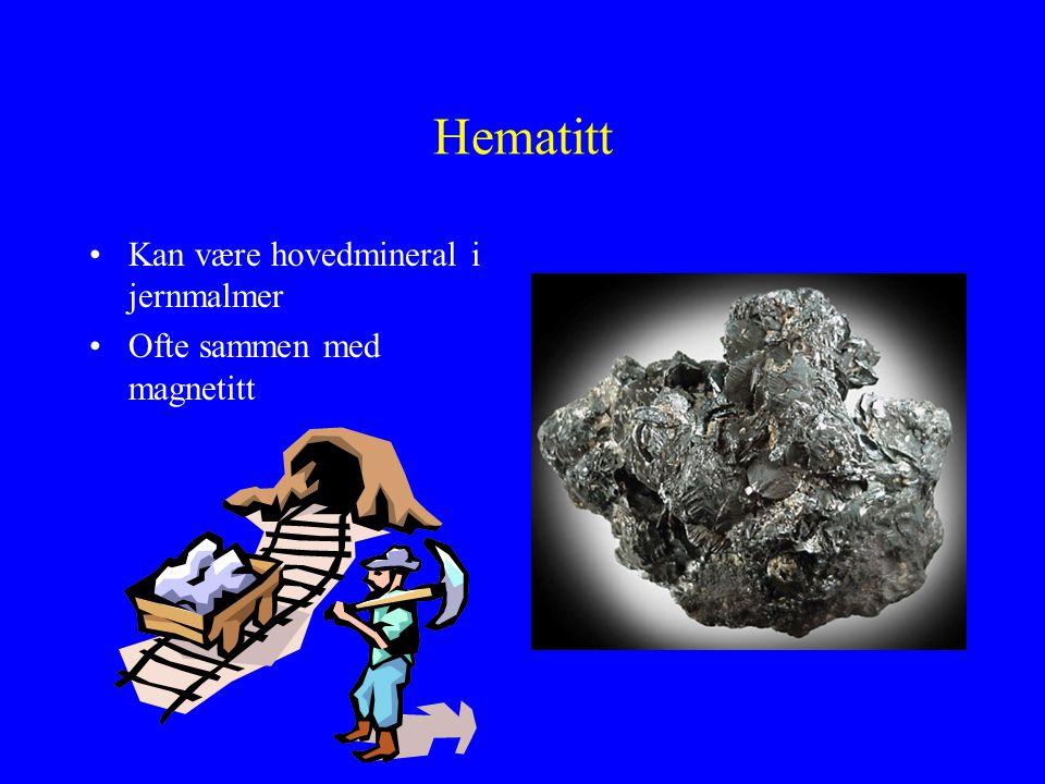 Hematitt Kan være hovedmineral i jernmalmer Ofte sammen med magnetitt