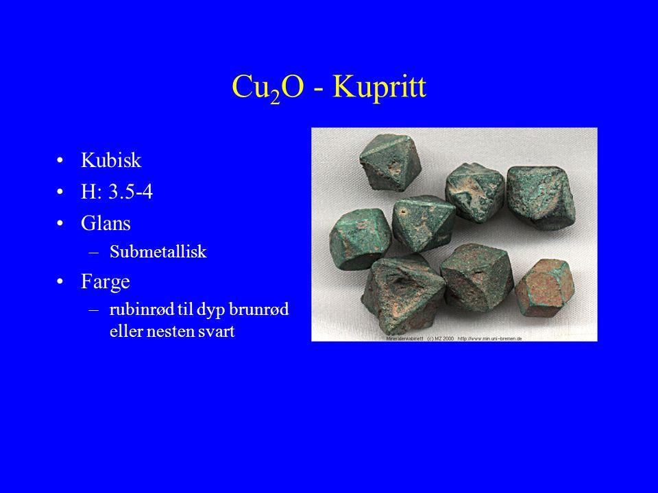 Cu2O - Kupritt Kubisk H: 3.5-4 Glans Farge Submetallisk