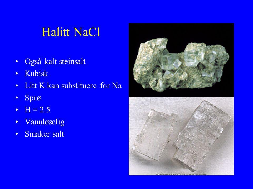 Halitt NaCl Også kalt steinsalt Kubisk Litt K kan substituere for Na