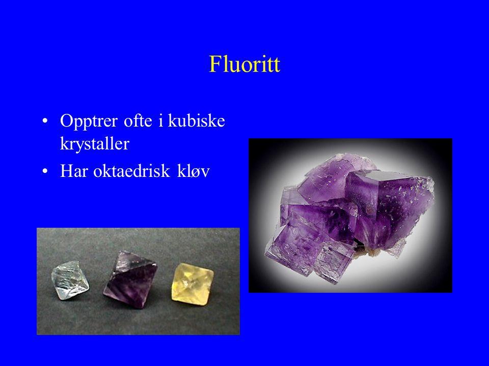 Fluoritt Opptrer ofte i kubiske krystaller Har oktaedrisk kløv