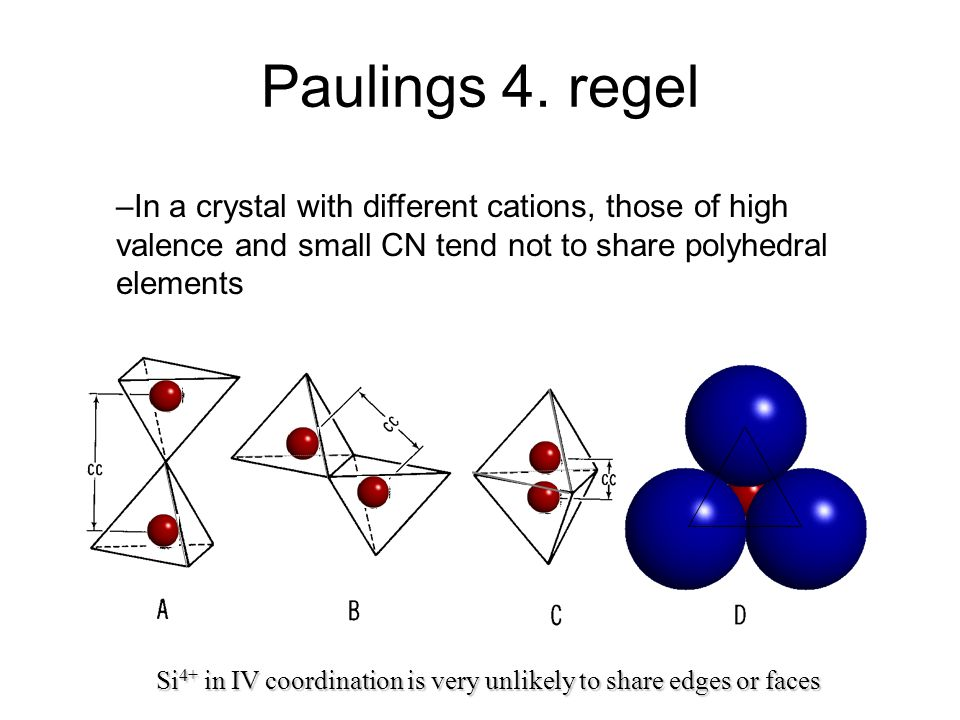 Paulings 4. regel In a crystal with different cations, those of high valence and small CN tend not to share polyhedral elements.