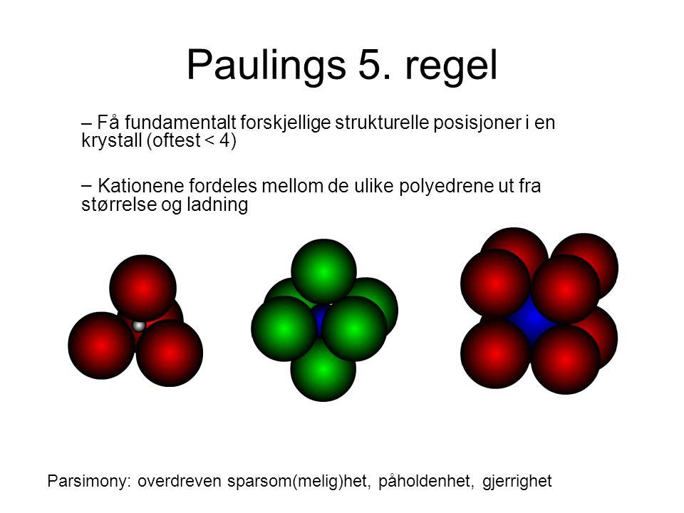 Paulings 5. regel Få fundamentalt forskjellige strukturelle posisjoner i en krystall (oftest < 4)