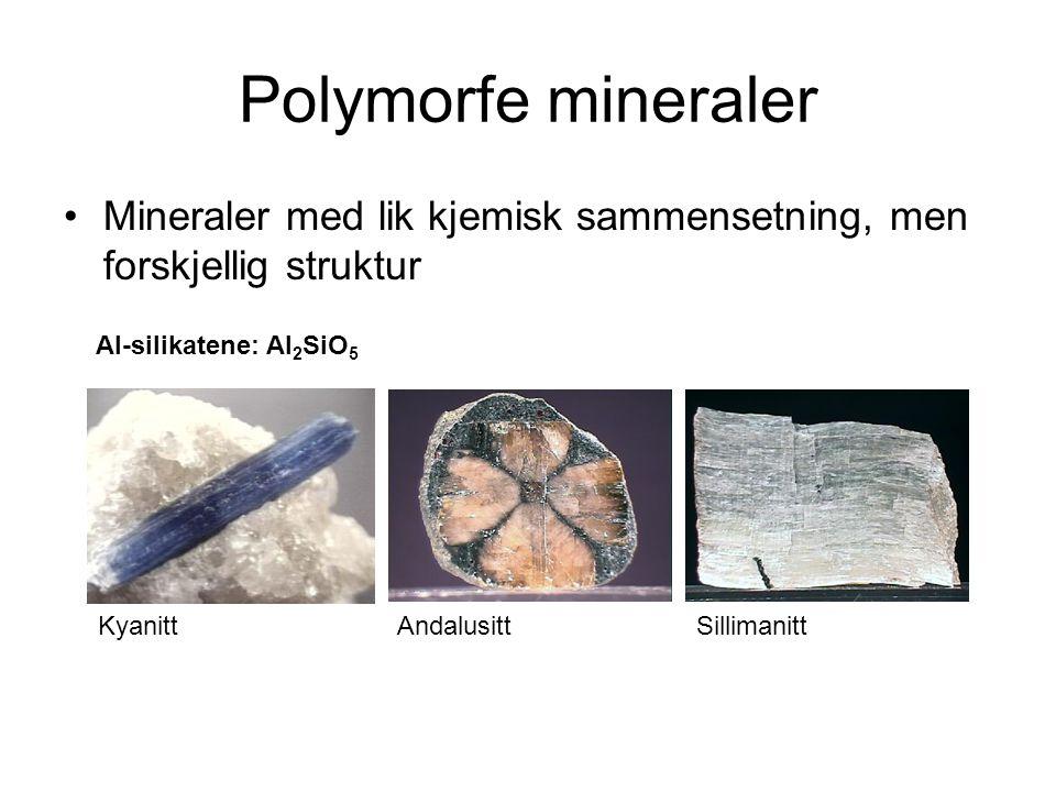 Polymorfe mineraler Mineraler med lik kjemisk sammensetning, men forskjellig struktur. Al-silikatene: Al2SiO5.