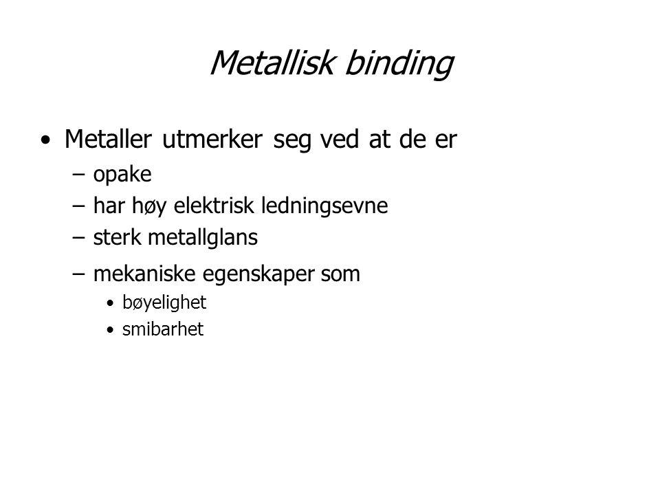 Metallisk binding Metaller utmerker seg ved at de er opake