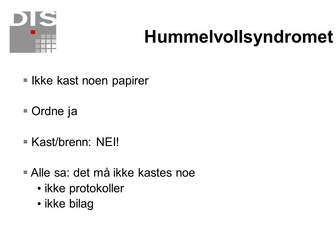 Hummelvollsyndromet Ikke kast noen papirer Ordne ja Kast/brenn: NEI!