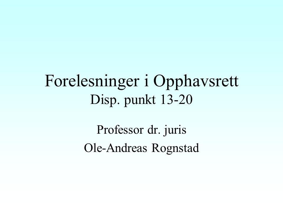 Forelesninger i Opphavsrett Disp. punkt 13-20