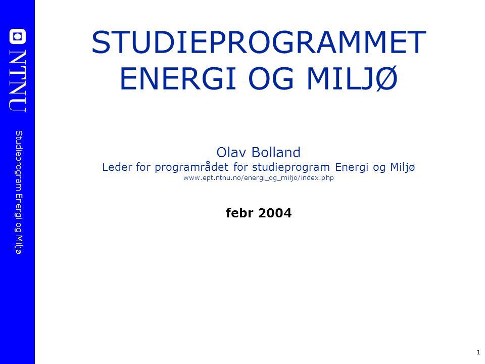 STUDIEPROGRAMMET ENERGI OG MILJØ Olav Bolland Leder for programrådet for studieprogram Energi og Miljø www.ept.ntnu.no/energi_og_miljo/index.php febr 2004