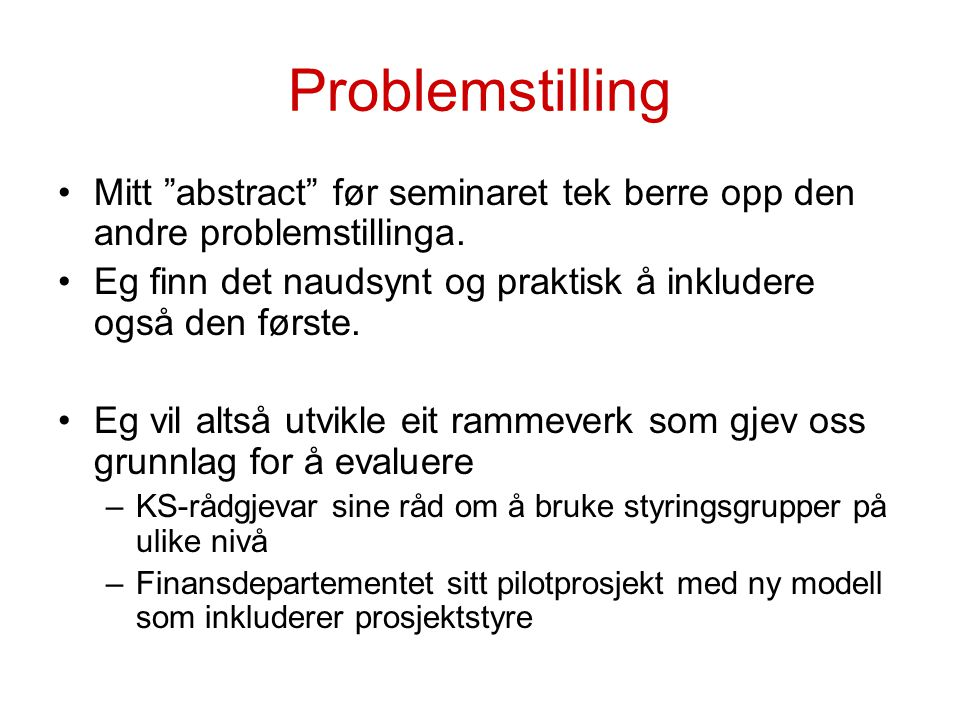 Problemstilling Mitt abstract før seminaret tek berre opp den andre problemstillinga.