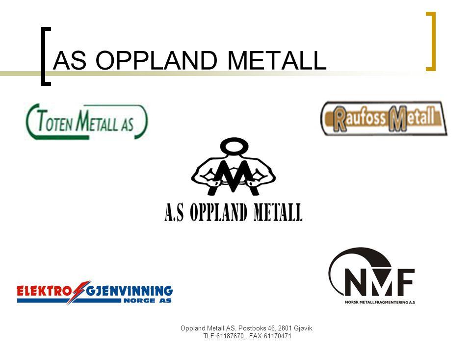 AS OPPLAND METALL Oppland Metall AS, Postboks 46, 2801 Gjøvik. TLF:61187670. FAX:61170471