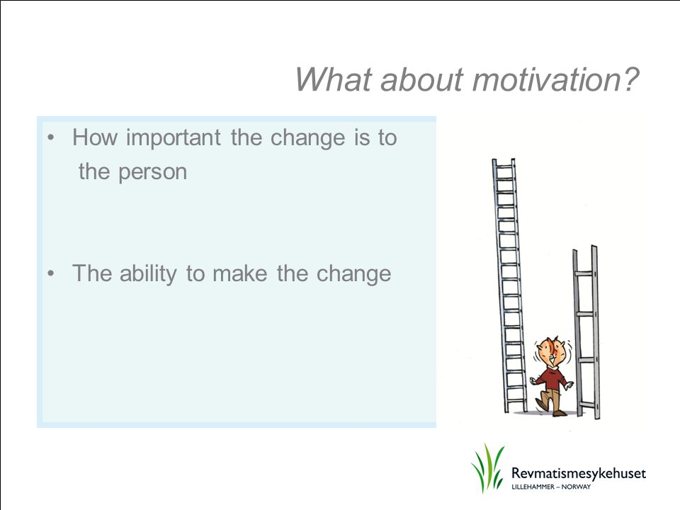 What about motivation How important the change is to the person