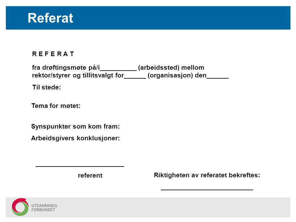 Referat R E F E R A T. fra drøftingsmøte på/i__________ (arbeidssted) mellom rektor/styrer og tillitsvalgt for______ (organisasjon) den______.