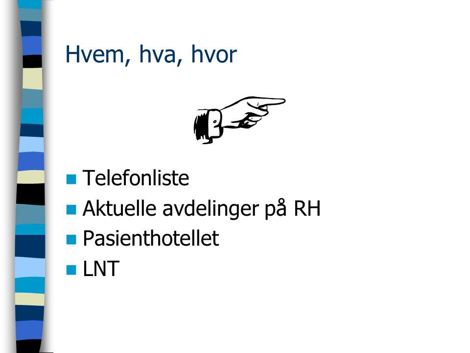 Hvem, hva, hvor Telefonliste Aktuelle avdelinger på RH Pasienthotellet