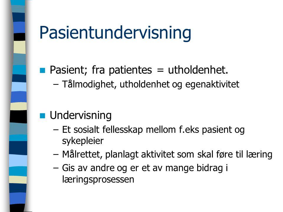 Pasientundervisning Pasient; fra patientes = utholdenhet. Undervisning