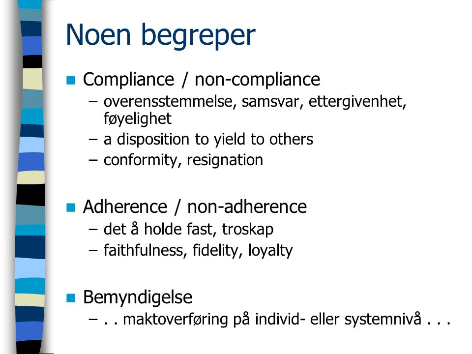 Noen begreper Compliance / non-compliance Adherence / non-adherence