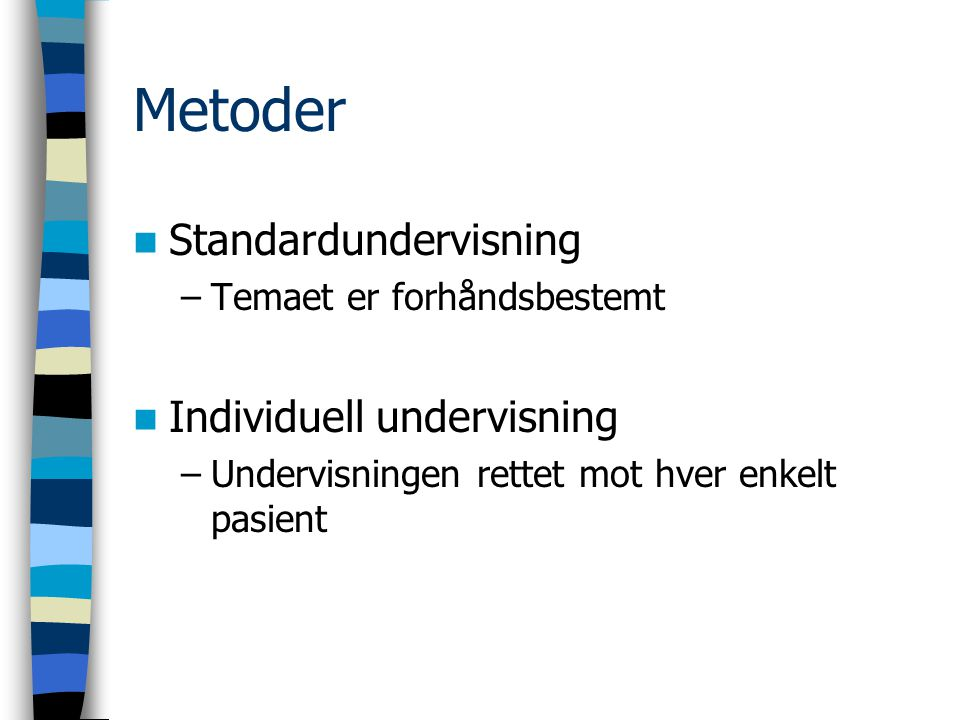 Metoder Standardundervisning Individuell undervisning