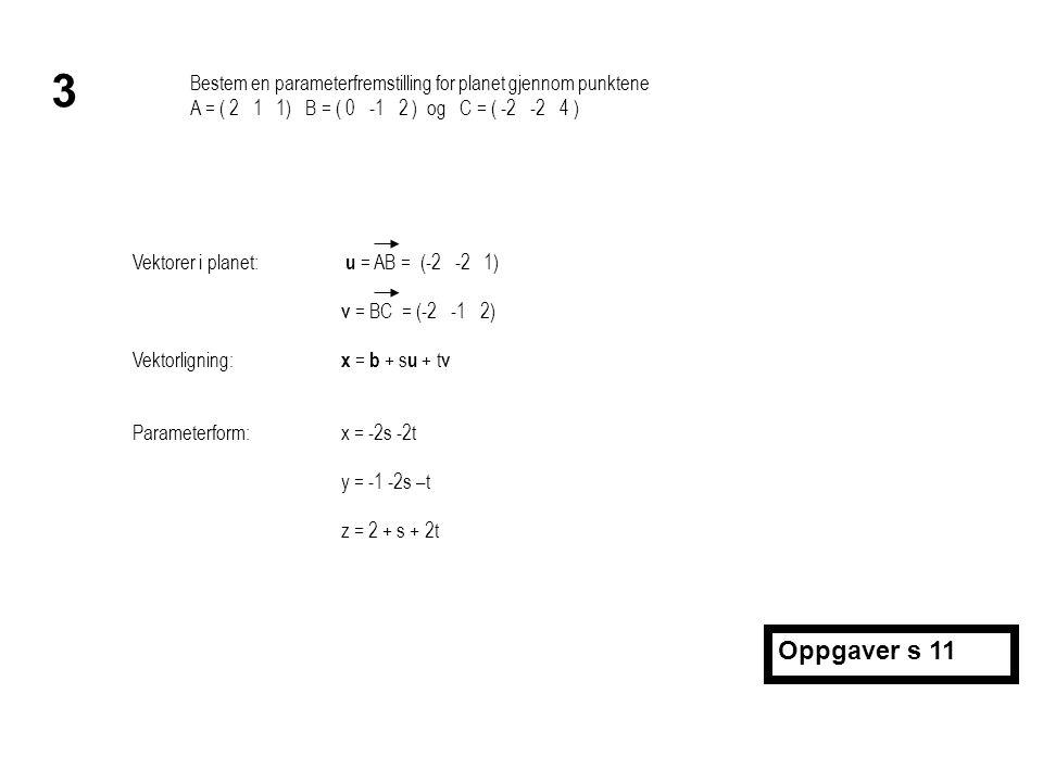 3 Bestem en parameterfremstilling for planet gjennom punktene. A = ( 2 1 1) B = ( 0 -1 2 ) og C = ( -2 -2 4 )