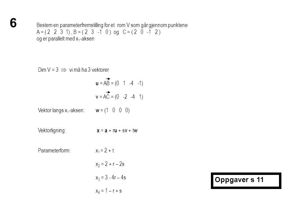 6 Bestem en parameterfremstilling for et rom V som går gjennom punktene. A = ( 2 2 3 1) , B = ( 2 3 -1 0 ) og C = ( 2 0 -1 2 )