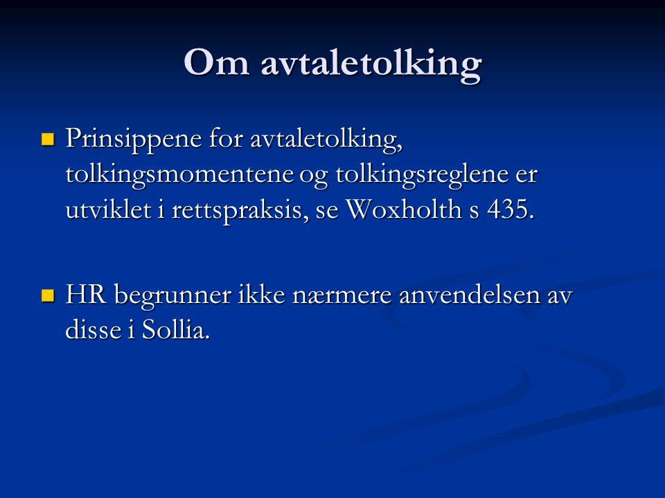 Om avtaletolking Prinsippene for avtaletolking, tolkingsmomentene og tolkingsreglene er utviklet i rettspraksis, se Woxholth s 435.