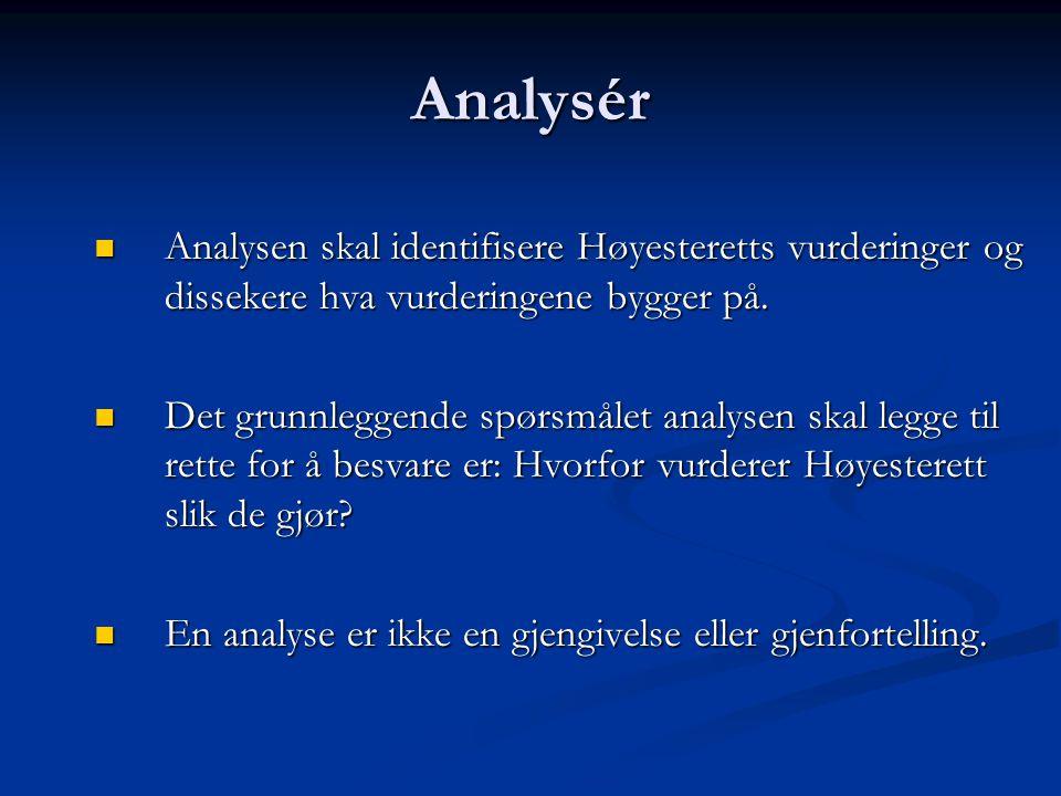Analysér Analysen skal identifisere Høyesteretts vurderinger og dissekere hva vurderingene bygger på.