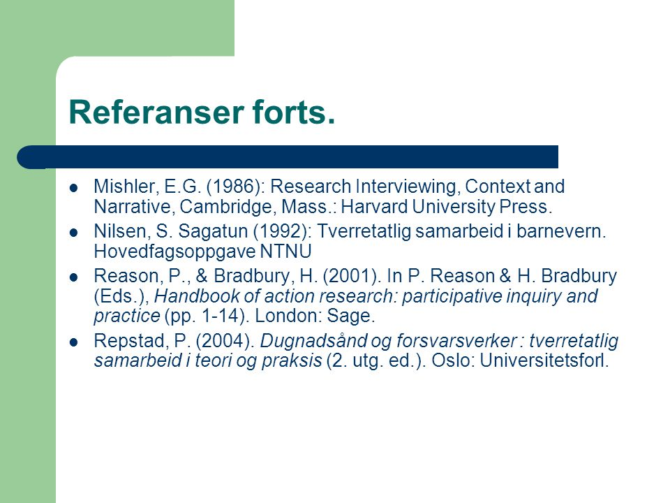 Referanser forts. Mishler, E.G. (1986): Research Interviewing, Context and Narrative, Cambridge, Mass.: Harvard University Press.