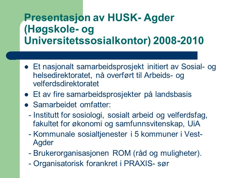 Presentasjon av HUSK- Agder (Høgskole- og Universitetssosialkontor) 2008-2010