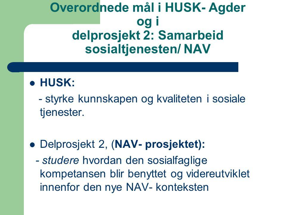 Overordnede mål i HUSK- Agder og i delprosjekt 2: Samarbeid sosialtjenesten/ NAV