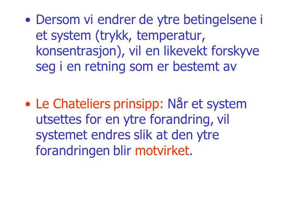 Dersom vi endrer de ytre betingelsene i et system (trykk, temperatur, konsentrasjon), vil en likevekt forskyve seg i en retning som er bestemt av