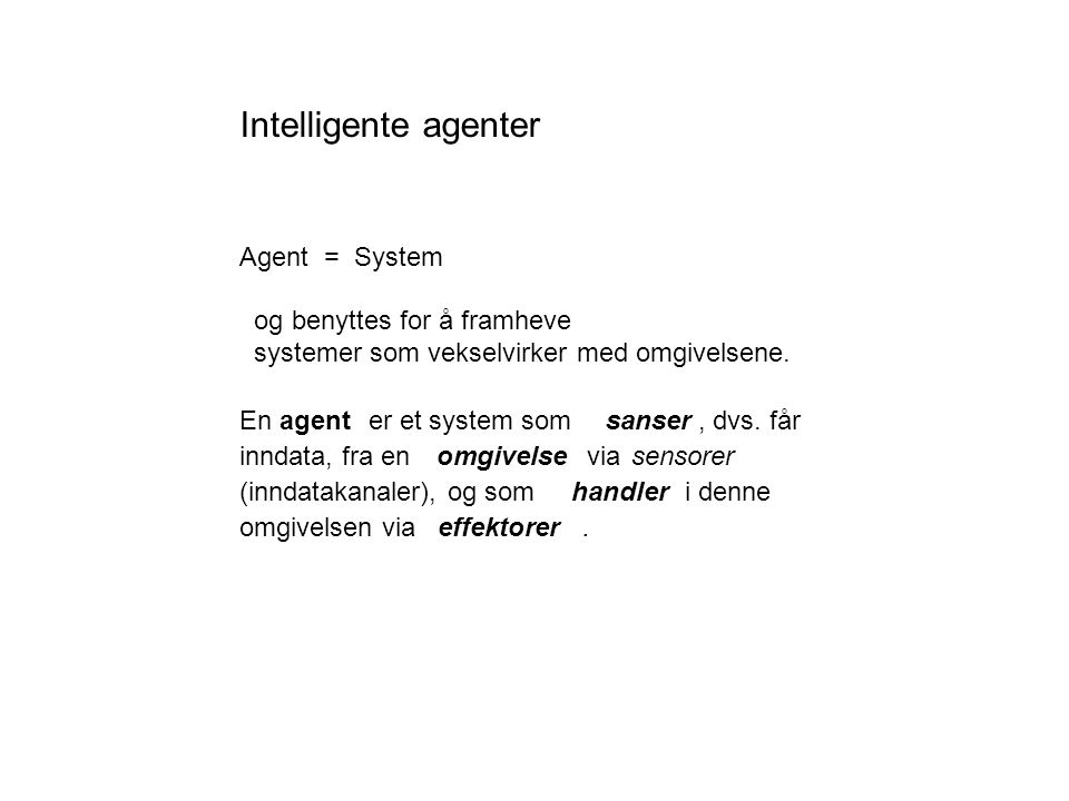 Intelligente agenter Agent = System og benyttes for å framheve