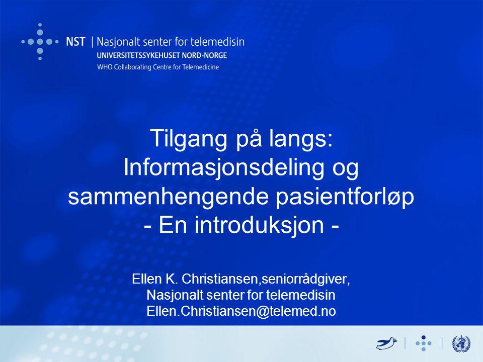 Tilgang på langs: Informasjonsdeling og sammenhengende pasientforløp - En introduksjon - Ellen K.