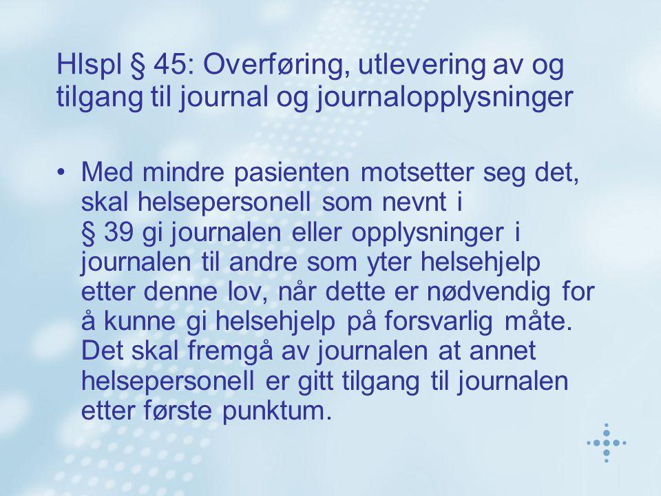 Hlspl § 45: Overføring, utlevering av og tilgang til journal og journalopplysninger