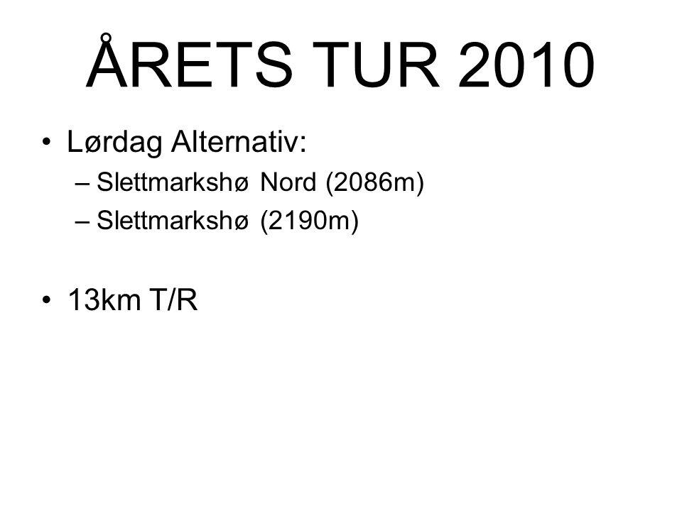 ÅRETS TUR 2010 Lørdag Alternativ: 13km T/R Slettmarkshø Nord (2086m)