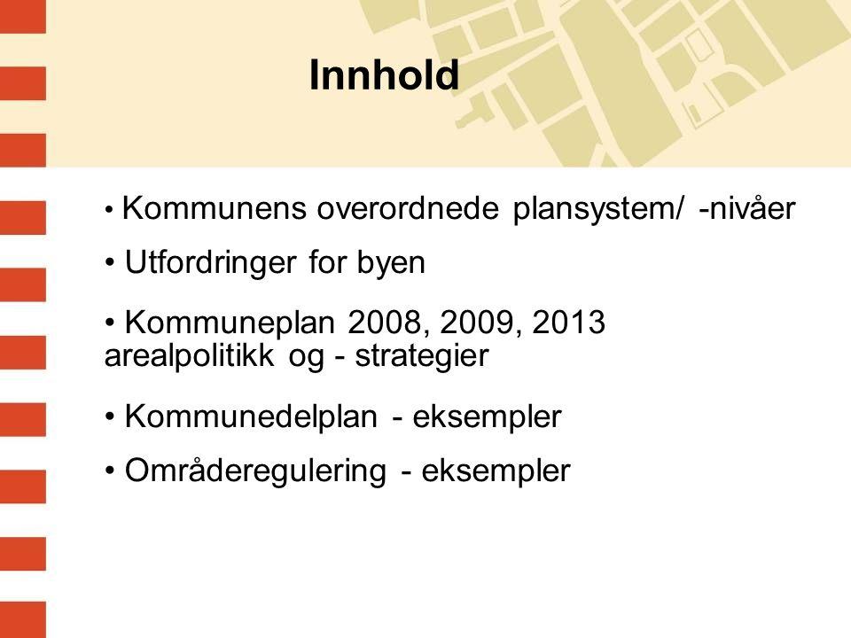 Innhold Utfordringer for byen Kommuneplan 2008, 2009, 2013