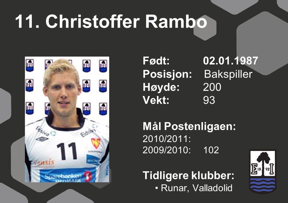 11. Christoffer Rambo Født: 02.01.1987 Posisjon: Bakspiller Høyde: 200