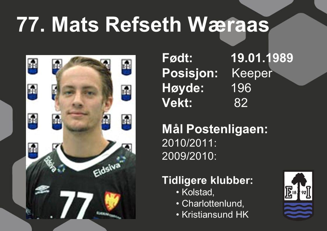 77. Mats Refseth Wæraas Født: 19.01.1989 Posisjon: Keeper Høyde: 196