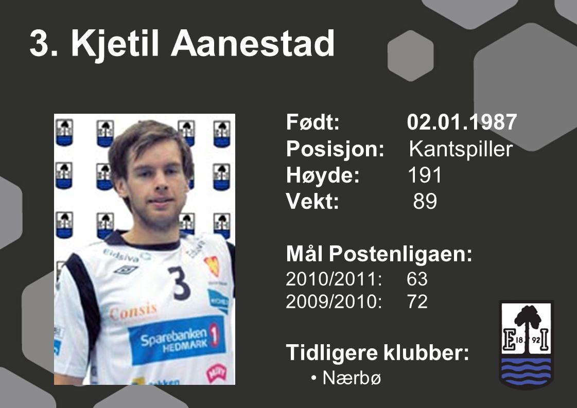 3. Kjetil Aanestad Født: 02.01.1987 Posisjon: Kantspiller Høyde: 191