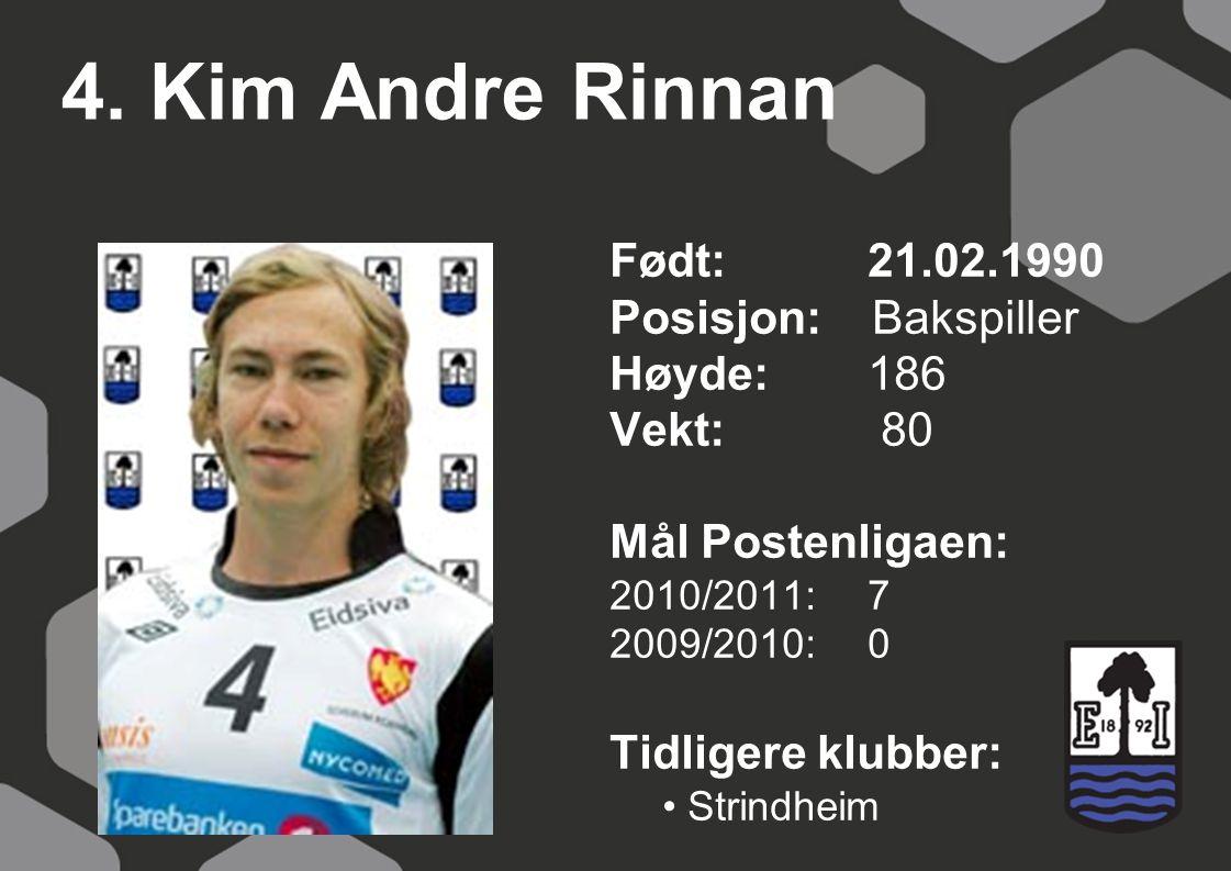 4. Kim Andre Rinnan Født: 21.02.1990 Posisjon: Bakspiller Høyde: 186