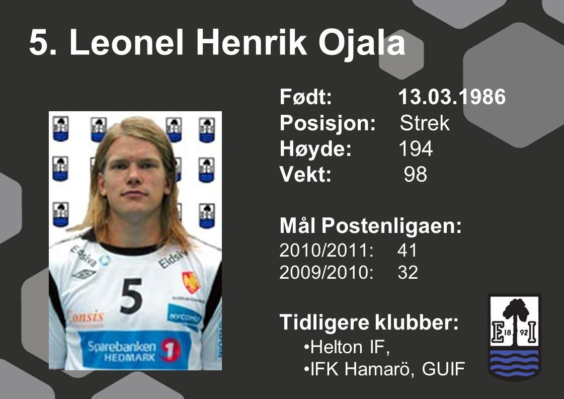 5. Leonel Henrik Ojala Født: 13.03.1986 Posisjon: Strek Høyde: 194