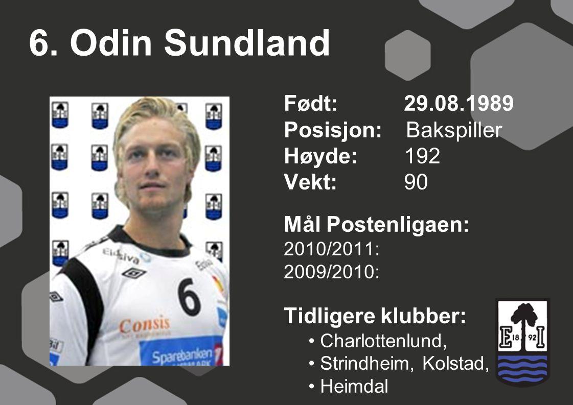 6. Odin Sundland Født: 29.08.1989 Posisjon: Bakspiller Høyde: 192