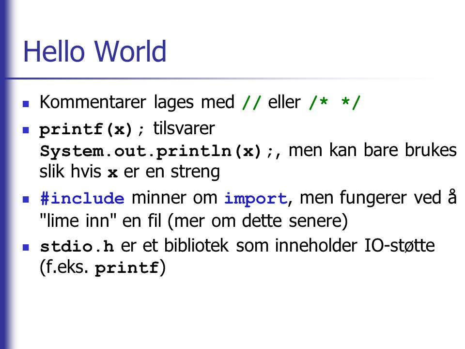 Hello World Kommentarer lages med // eller /* */