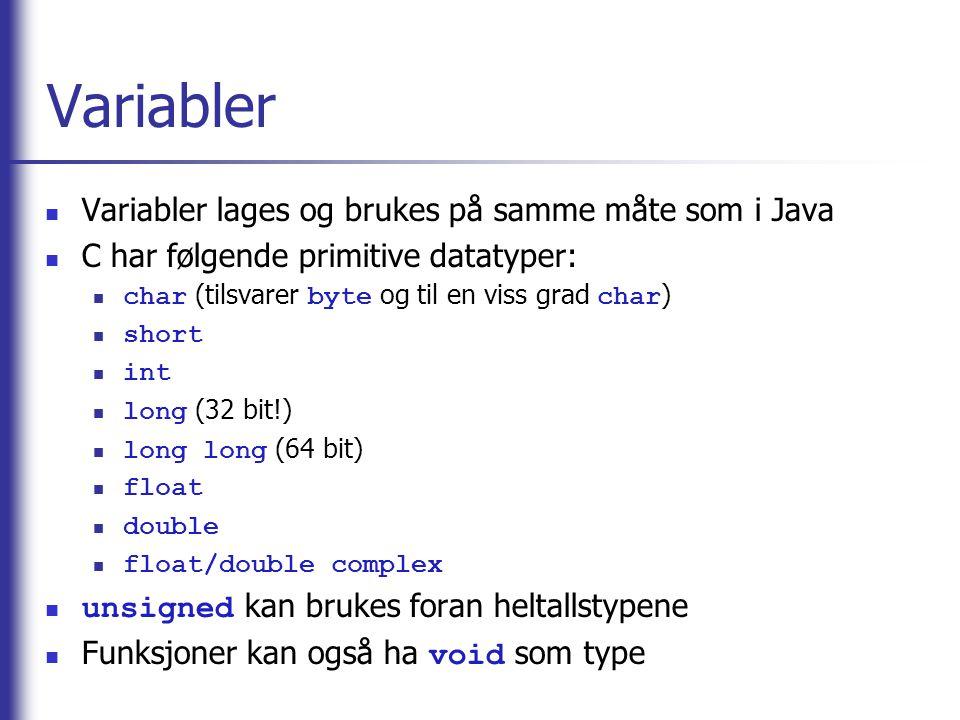 Variabler Variabler lages og brukes på samme måte som i Java