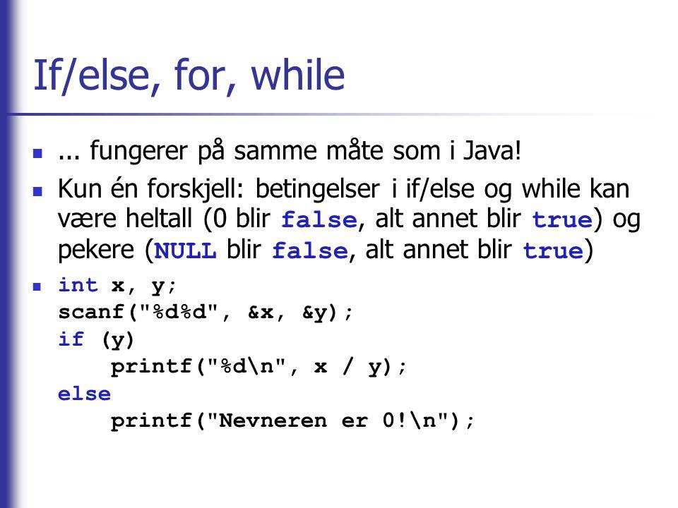 If/else, for, while ... fungerer på samme måte som i Java!